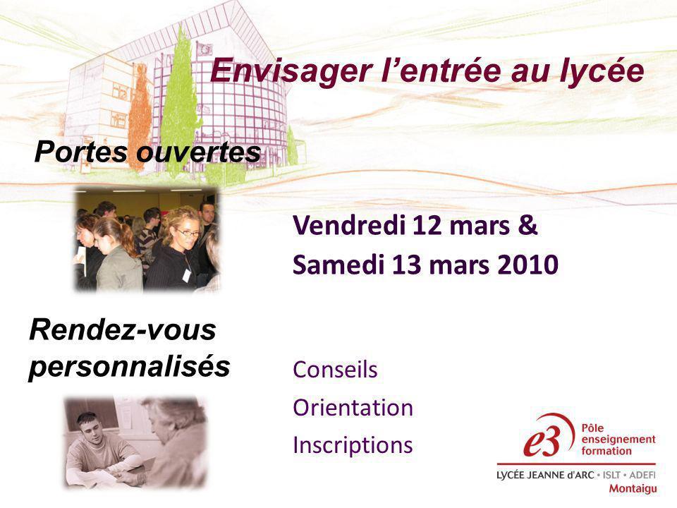 Envisager lentrée au lycée Portes ouvertes Vendredi 12 mars & Samedi 13 mars 2010 Rendez-vous personnalisés Conseils Orientation Inscriptions