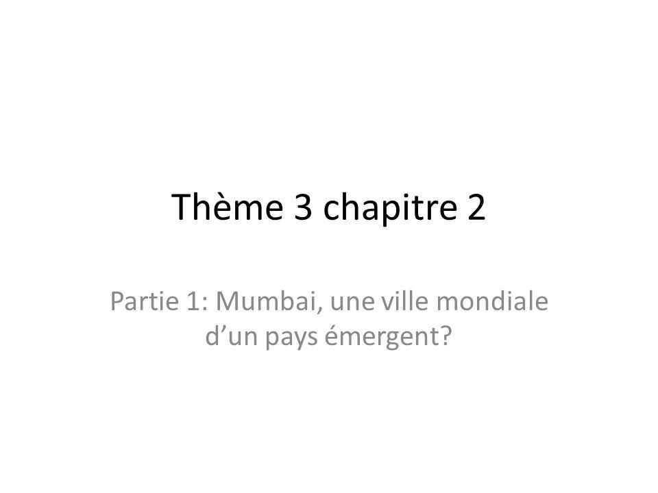 Thème 3 chapitre 2 Partie 1: Mumbai, une ville mondiale dun pays émergent?