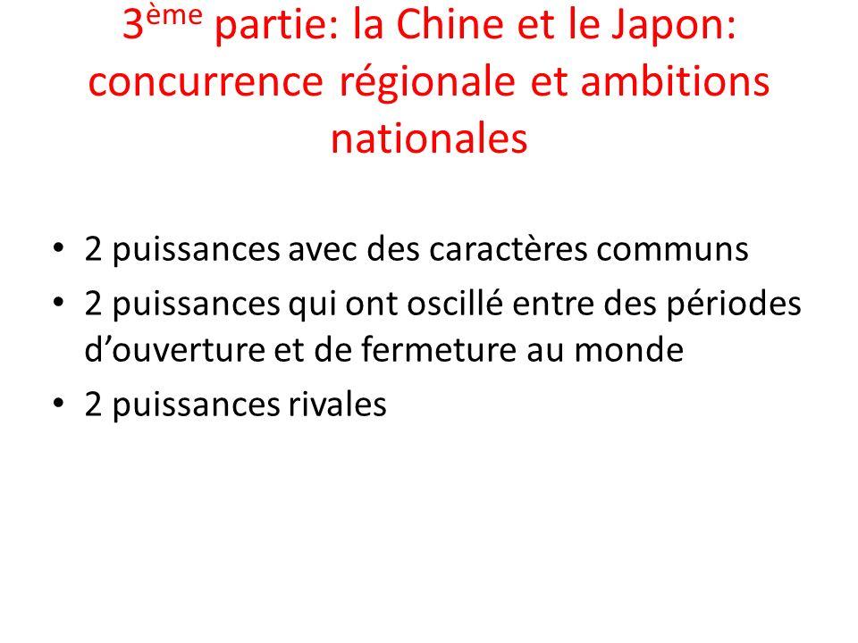 3 ème partie: la Chine et le Japon: concurrence régionale et ambitions nationales 2 puissances avec des caractères communs 2 puissances qui ont oscill
