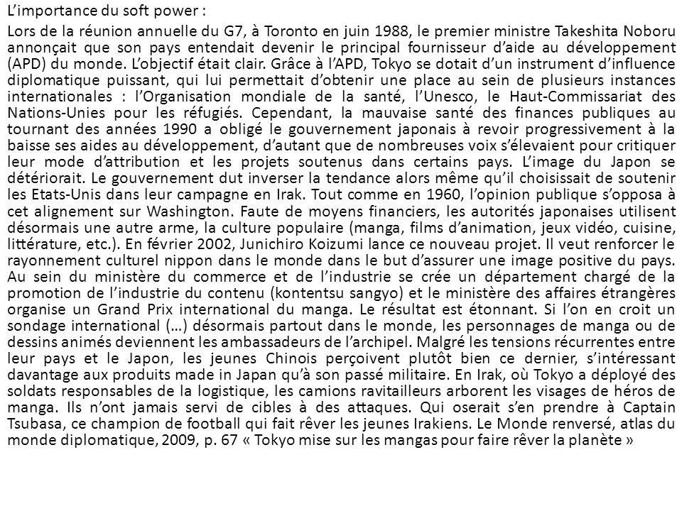 Limportance du soft power : Lors de la réunion annuelle du G7, à Toronto en juin 1988, le premier ministre Takeshita Noboru annonçait que son pays ent