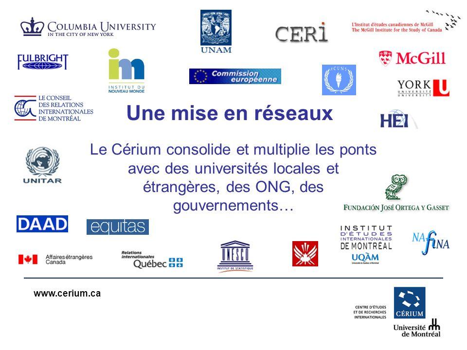 www.cerium.ca Le Cérium consolide et multiplie les ponts avec des universités locales et étrangères, des ONG, des gouvernements… Une mise en réseaux