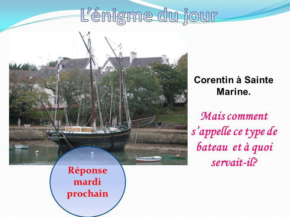 Corentin à Sainte Marine. Mais comment sappelle ce type de bateau et à quoi servait-il? Réponse mardi prochain