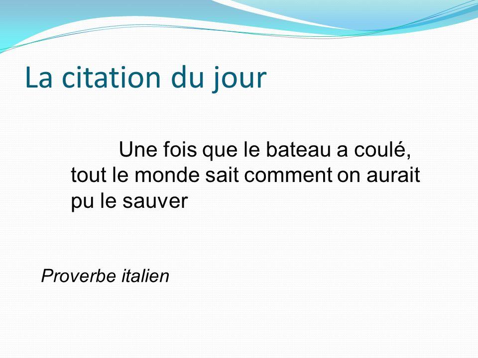 La citation du jour Proverbe italien Une fois que le bateau a coulé, tout le monde sait comment on aurait pu le sauver