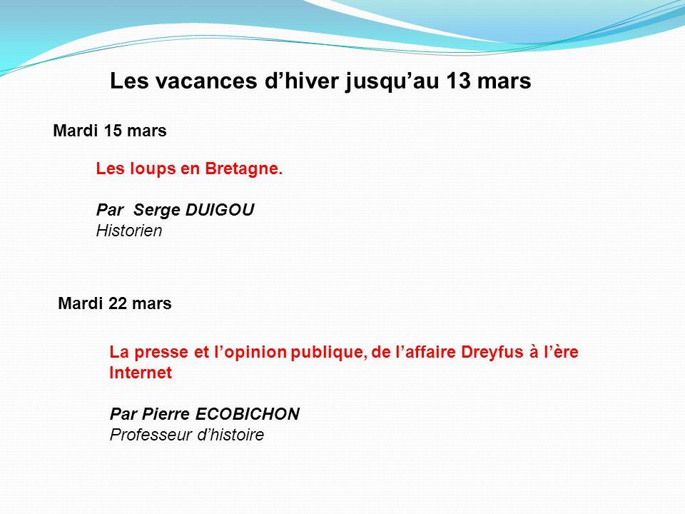Mardi 15 mars La presse et lopinion publique, de laffaire Dreyfus à lère Internet Par Pierre ECOBICHON Professeur dhistoire Mardi 22 mars Les vacances