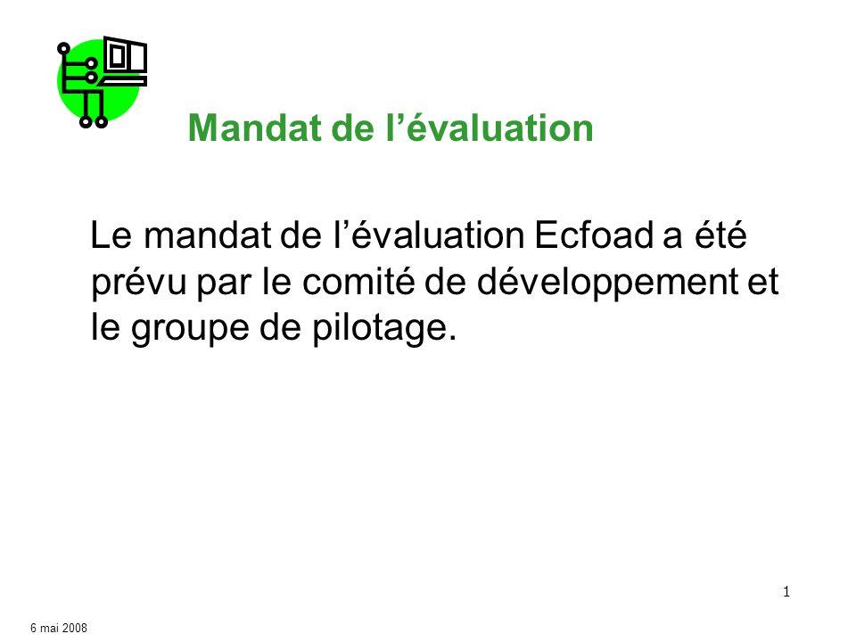 1 Le mandat de lévaluation Ecfoad a été prévu par le comité de développement et le groupe de pilotage. 6 mai 2008 Mandat de lévaluation