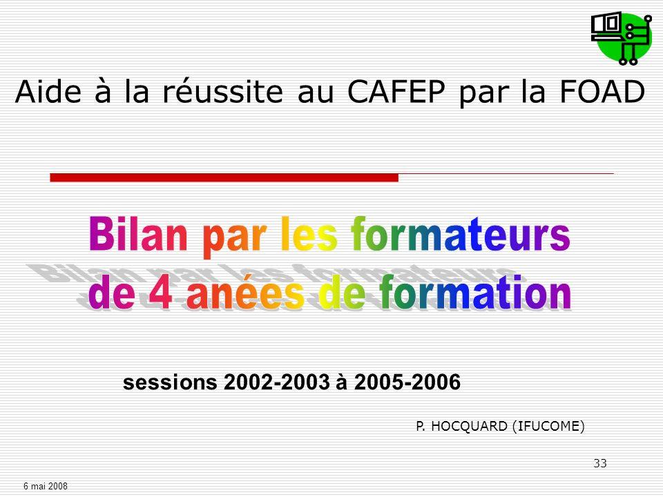 33 Aide à la réussite au CAFEP par la FOAD P. HOCQUARD (IFUCOME) sessions 2002-2003 à 2005-2006 6 mai 2008