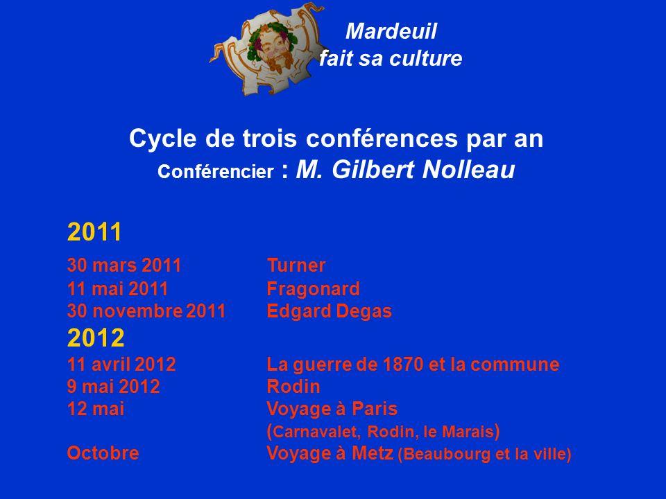 Cycle de trois conférences par an Conférencier : M. Gilbert Nolleau 2011 30 mars 2011 Turner 11 mai 2011 Fragonard 30 novembre 2011 Edgard Degas 2012