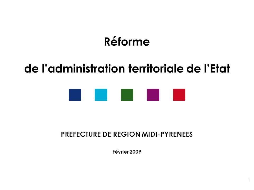 1 Réforme de ladministration territoriale de lEtat PREFECTURE DE REGION MIDI-PYRENEES Février 2009