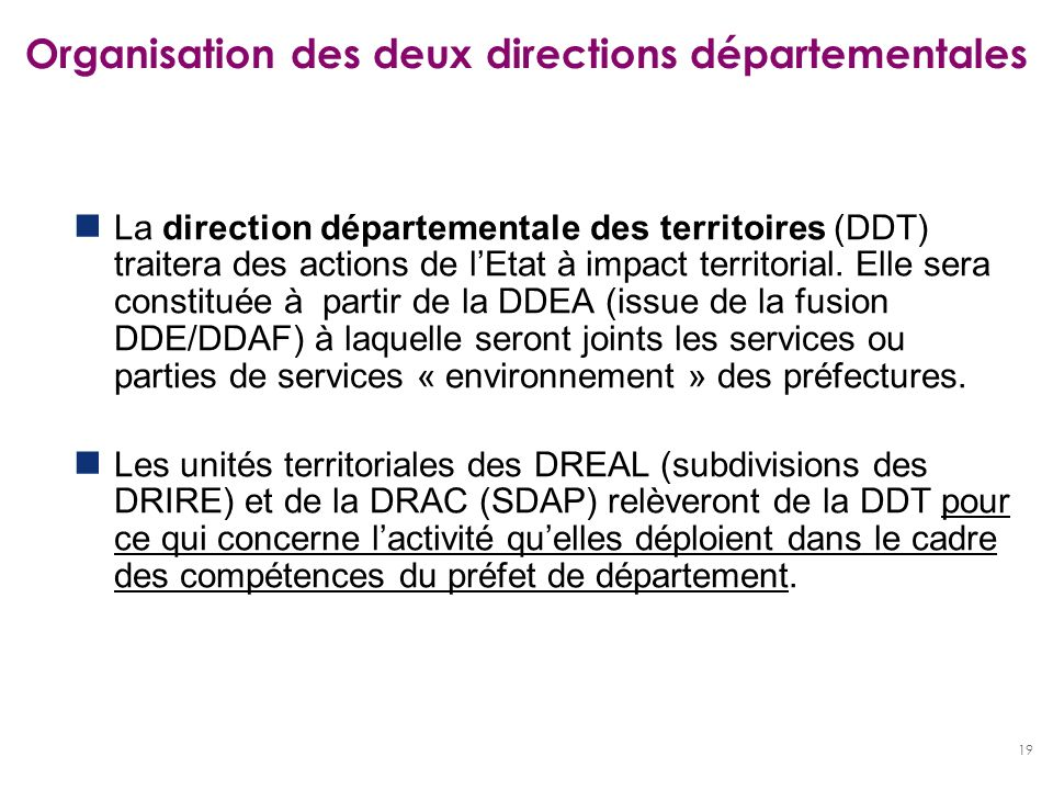 19 Organisation des deux directions départementales La direction départementale des territoires (DDT) traitera des actions de lEtat à impact territori