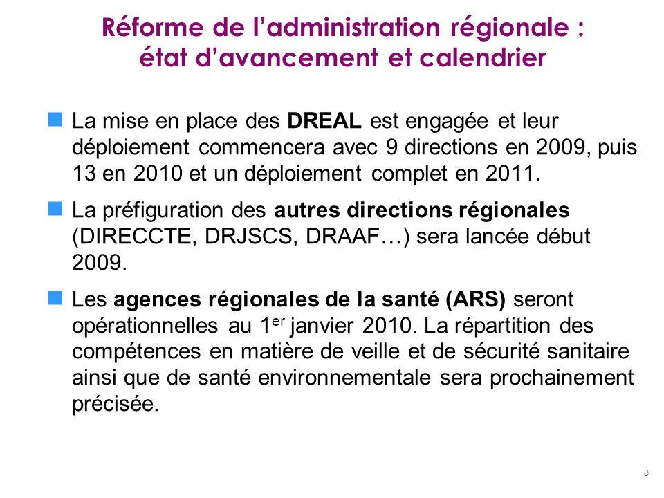 8 Réforme de ladministration régionale : état davancement et calendrier La mise en place des DREAL est engagée et leur déploiement commencera avec 9 d