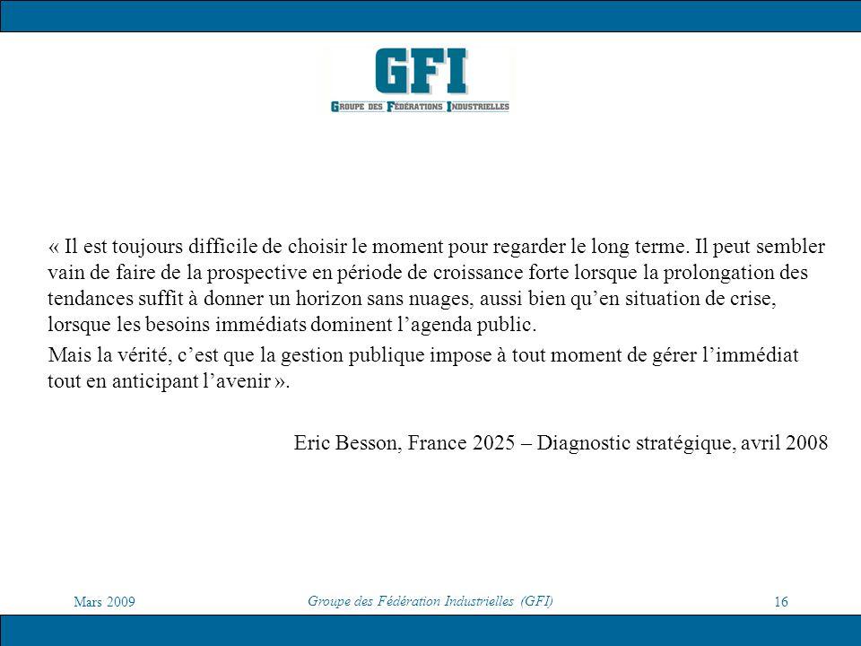 Mars 2009 Groupe des Fédération Industrielles (GFI) 16 « Il est toujours difficile de choisir le moment pour regarder le long terme. Il peut sembler v
