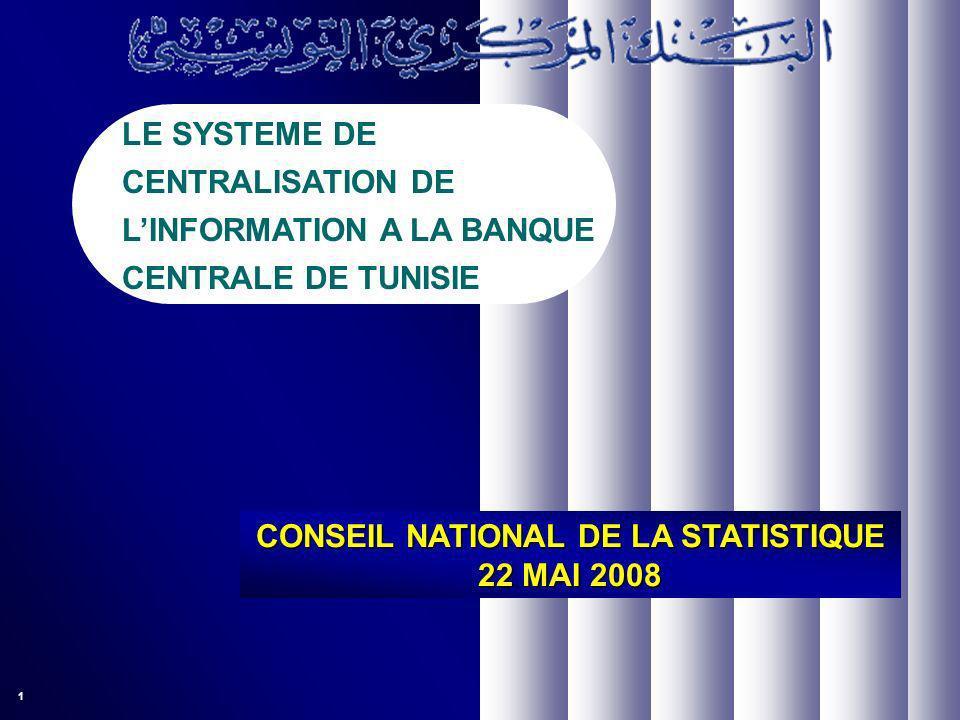 1 CONSEIL NATIONAL DE LA STATISTIQUE 22 MAI 2008 LE SYSTEME DE CENTRALISATION DE LINFORMATION A LA BANQUE CENTRALE DE TUNISIE