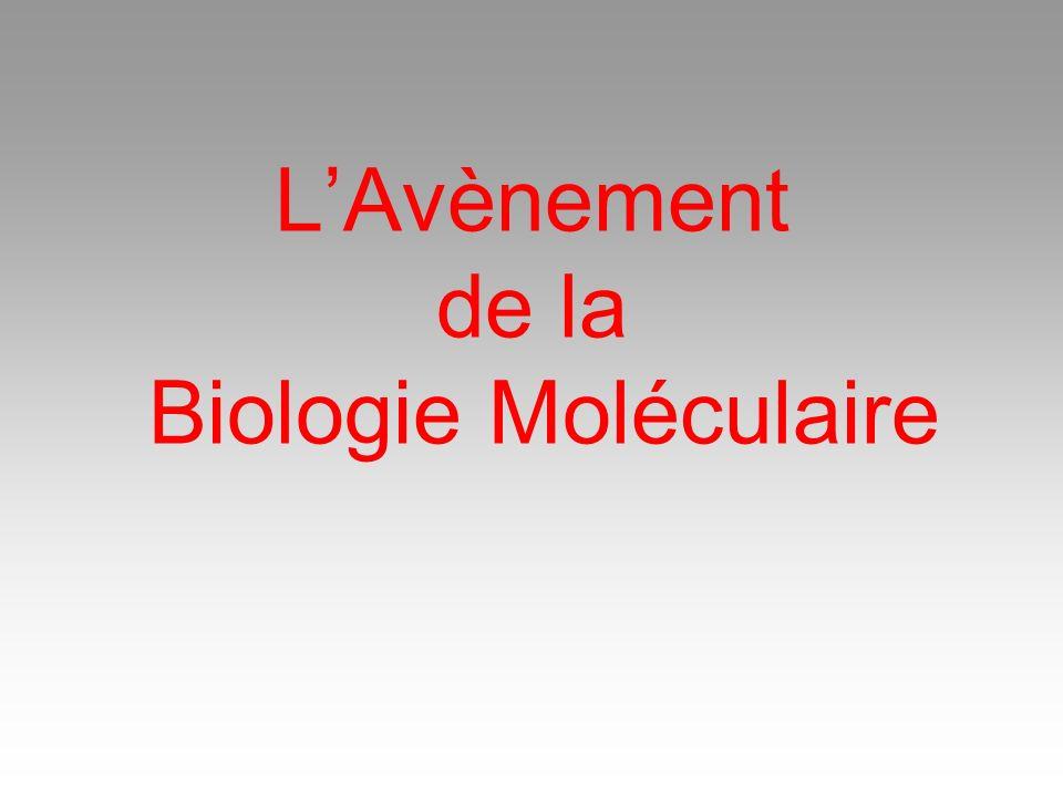 LAvènement de la Biologie Moléculaire