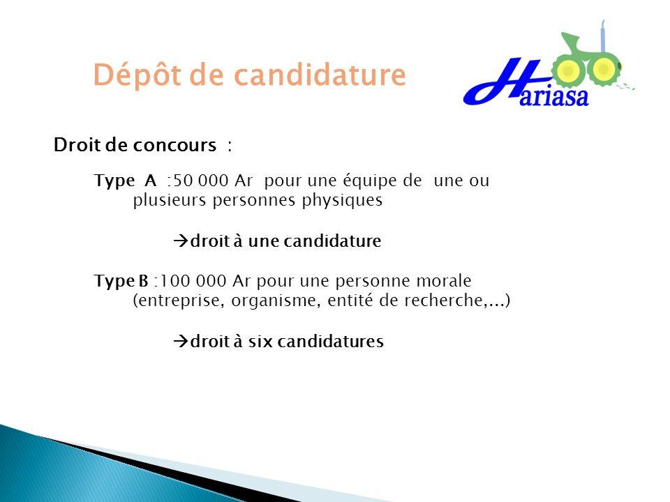 Dépôt de candidature Droit de concours : Type A :50 000 Ar pour une équipe de une ou plusieurs personnes physiques droit à une candidature Type B :100
