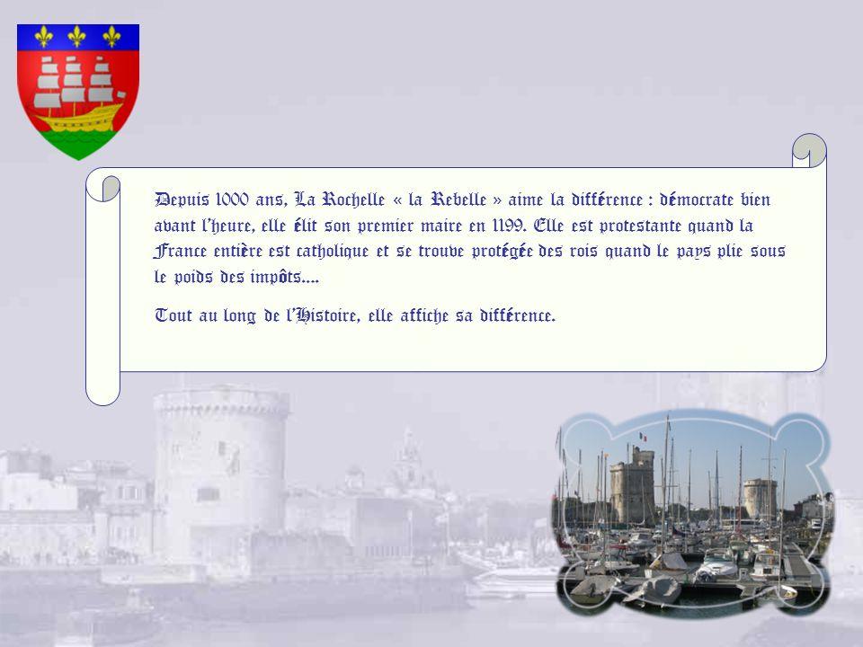 Depuis 1000 ans, La Rochelle « la Rebelle » aime la différence : démocrate bien avant lheure, elle élit son premier maire en 1199.