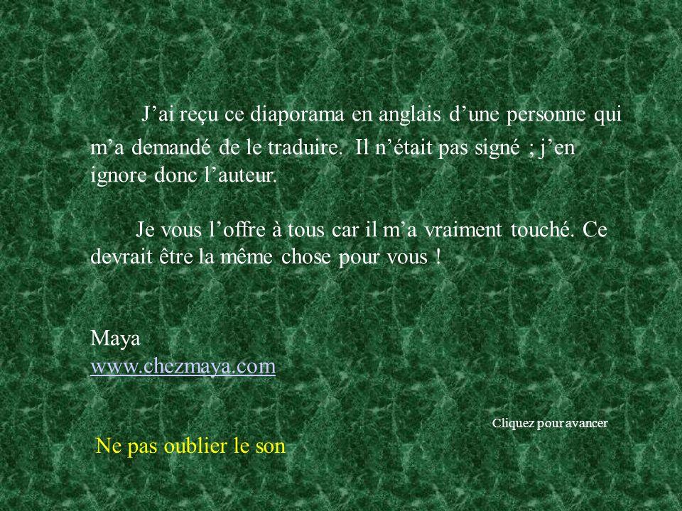 Jai reçu ce diaporama en anglais dune personne qui ma demandé de le traduire.