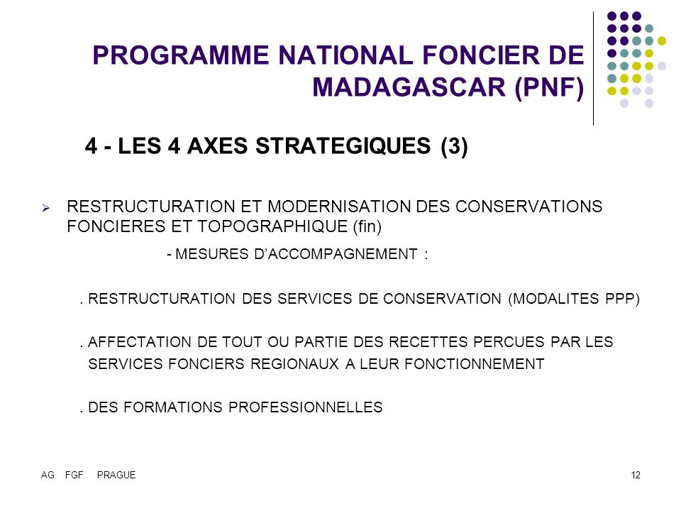 AG FGF PRAGUE12 PROGRAMME NATIONAL FONCIER DE MADAGASCAR (PNF) 4 - LES 4 AXES STRATEGIQUES (3) RESTRUCTURATION ET MODERNISATION DES CONSERVATIONS FONC