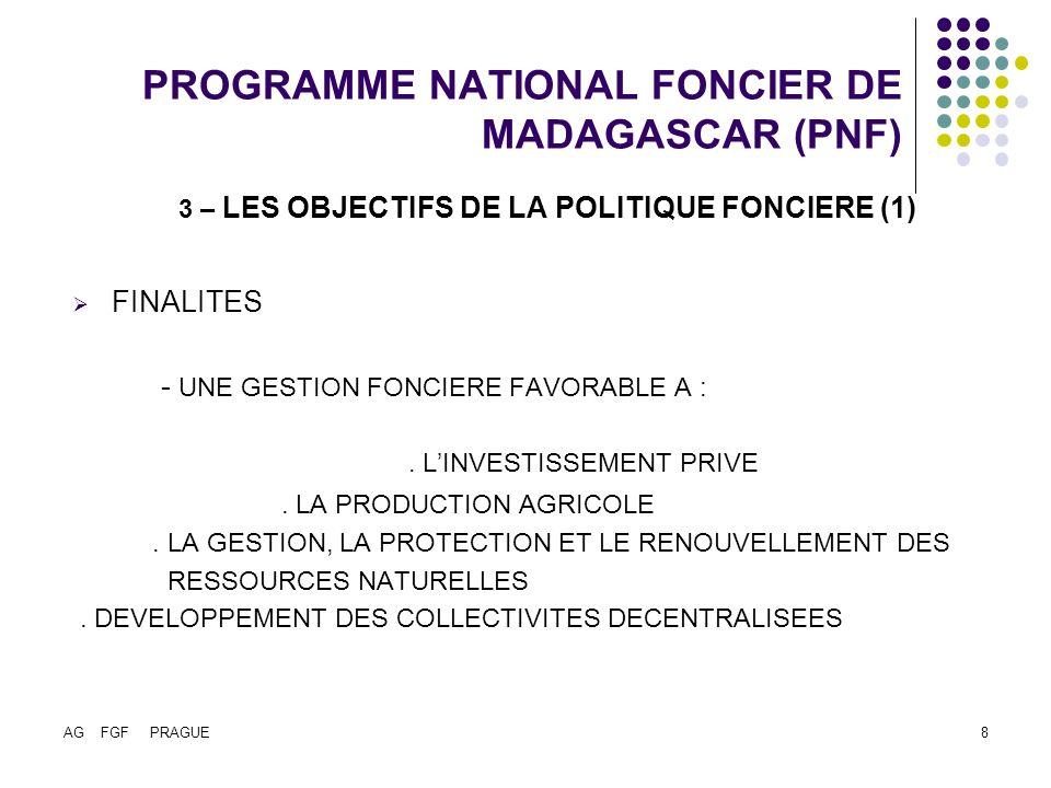 AG FGF PRAGUE8 PROGRAMME NATIONAL FONCIER DE MADAGASCAR (PNF) 3 – LES OBJECTIFS DE LA POLITIQUE FONCIERE (1) FINALITES - UNE GESTION FONCIERE FAVORABLE A :.