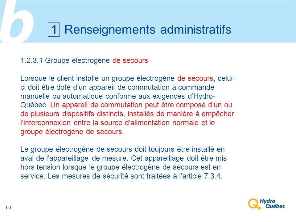 10 1 Renseignements administratifs 1.2.3.1 Groupe électrogène de secours Lorsque le client installe un groupe électrogène de secours, celui- ci doit ê