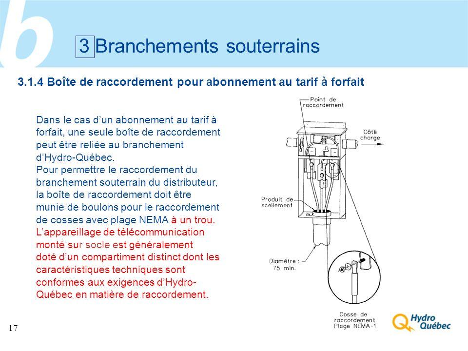 17 3 Branchements souterrains Dans le cas dun abonnement au tarif à forfait, une seule boîte de raccordement peut être reliée au branchement dHydro-Qu