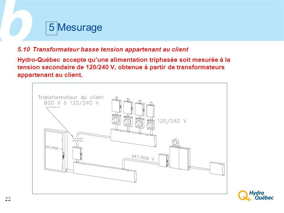 22 5.10 Transformateur basse tension appartenant au client Hydro-Québec accepte quune alimentation triphasée soit mesurée à la tension secondaire de 1