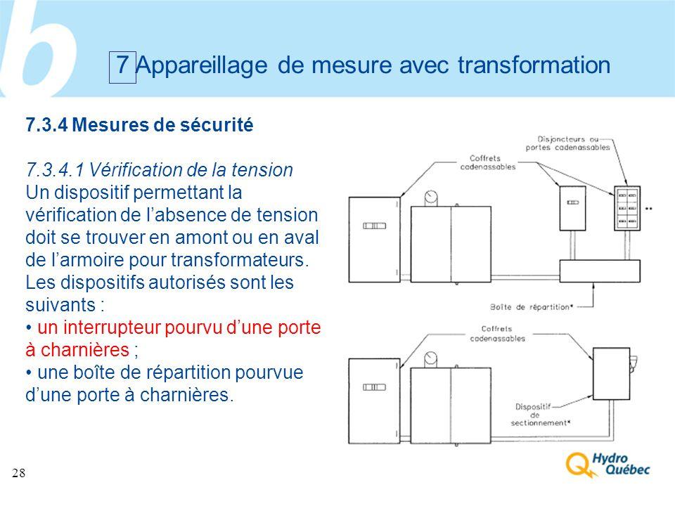 28 7 Appareillage de mesure avec transformation 7.3.4 Mesures de sécurité 7.3.4.1 Vérification de la tension Un dispositif permettant la vérification