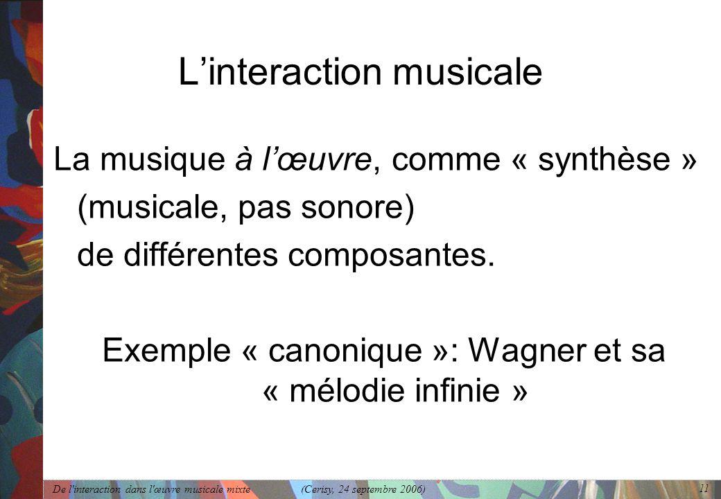De l'interaction dans l'œuvre musicale mixte (Cerisy, 24 septembre 2006) 11 Linteraction musicale La musique à lœuvre, comme « synthèse » (musicale, p