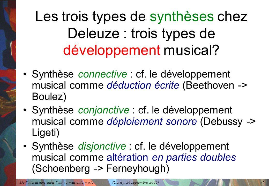 De l'interaction dans l'œuvre musicale mixte (Cerisy, 24 septembre 2006) 15 Les trois types de synthèses chez Deleuze : trois types de développement m