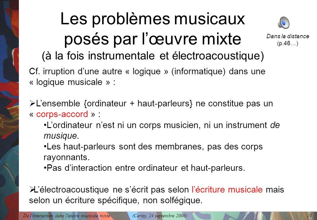 De l'interaction dans l'œuvre musicale mixte (Cerisy, 24 septembre 2006) 16 Les problèmes musicaux posés par lœuvre mixte (à la fois instrumentale et