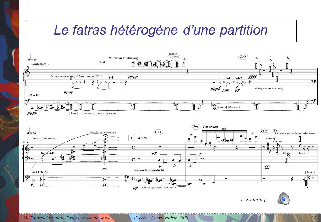 De l'interaction dans l'œuvre musicale mixte (Cerisy, 24 septembre 2006) 19 Le fatras hétérogène dune partition Erkennung :