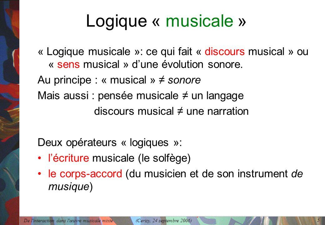 De l'interaction dans l'œuvre musicale mixte (Cerisy, 24 septembre 2006) 5 Logique « musicale » « Logique musicale »: ce qui fait « discours musical »