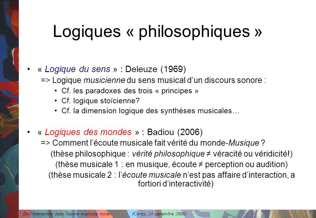 De l'interaction dans l'œuvre musicale mixte (Cerisy, 24 septembre 2006) 7 Logiques « philosophiques » « Logique du sens » : Deleuze (1969) => Logique