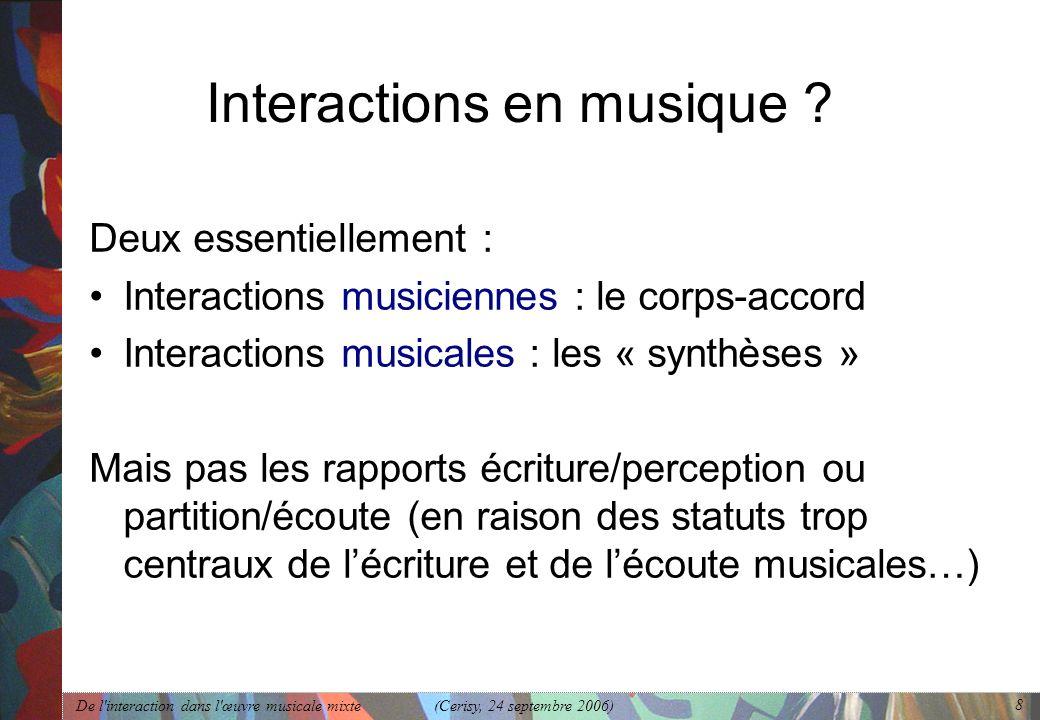 De l'interaction dans l'œuvre musicale mixte (Cerisy, 24 septembre 2006) 8 Interactions en musique ? Deux essentiellement : Interactions musiciennes :