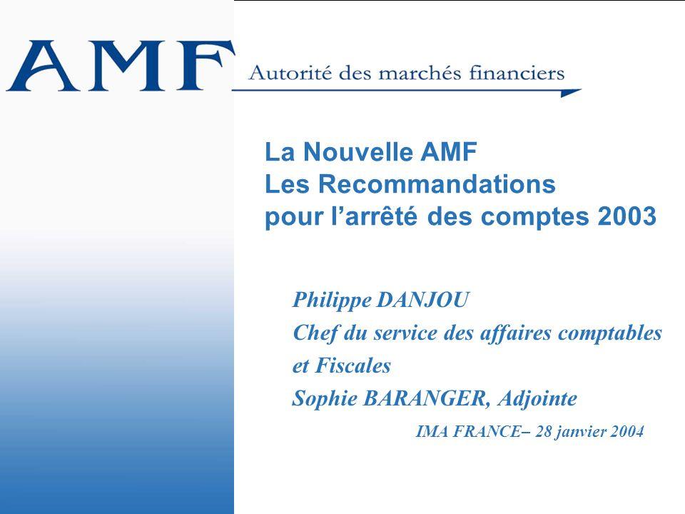 1 La Nouvelle AMF Les Recommandations pour larrêté des comptes 2003 Philippe DANJOU Chef du service des affaires comptables et Fiscales Sophie BARANGE