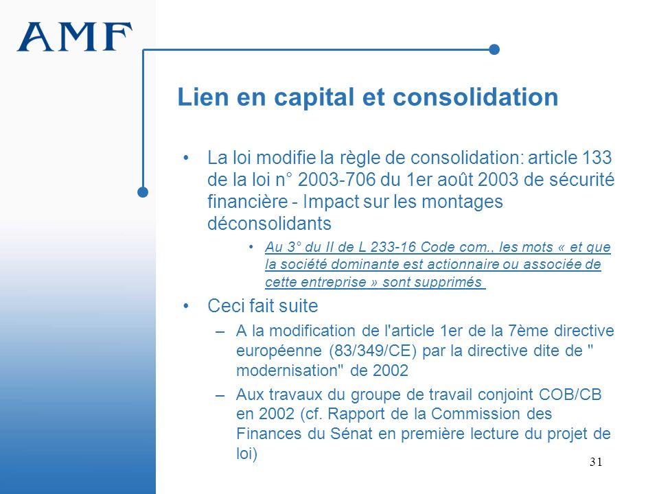 31 Lien en capital et consolidation La loi modifie la règle de consolidation: article 133 de la loi n° 2003-706 du 1er août 2003 de sécurité financièr