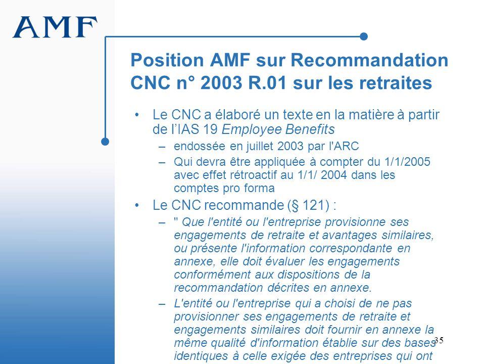 35 Position AMF sur Recommandation CNC n° 2003 R.01 sur les retraites Le CNC a élaboré un texte en la matière à partir de lIAS 19 Employee Benefits –e
