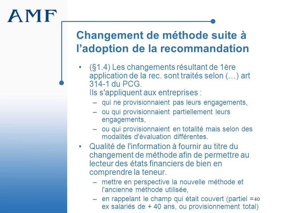 40 Changement de méthode suite à ladoption de la recommandation (§1.4) Les changements résultant de 1ère application de la rec. sont traités selon (…)