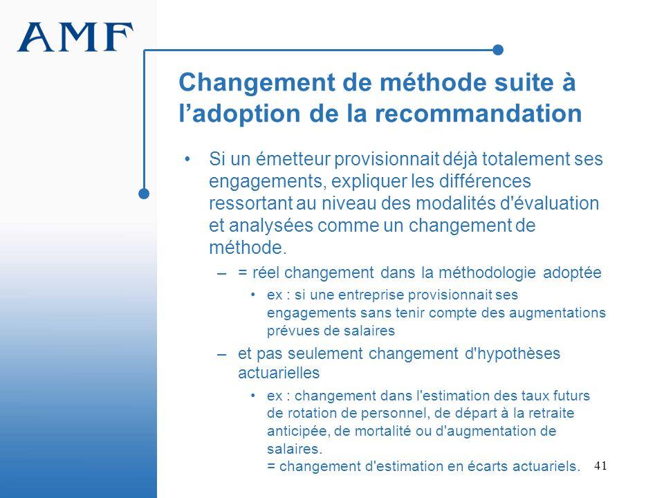 41 Changement de méthode suite à ladoption de la recommandation Si un émetteur provisionnait déjà totalement ses engagements, expliquer les différence