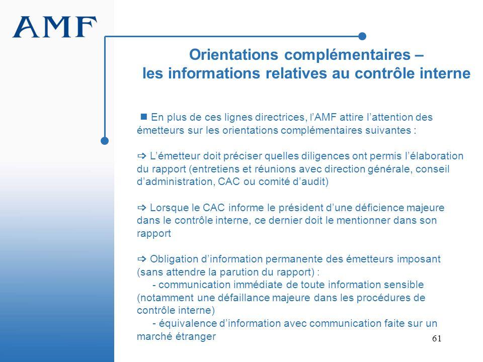 61 En plus de ces lignes directrices, l AMF attire lattention des émetteurs sur les orientations complémentaires suivantes : Lémetteur doit préciser q