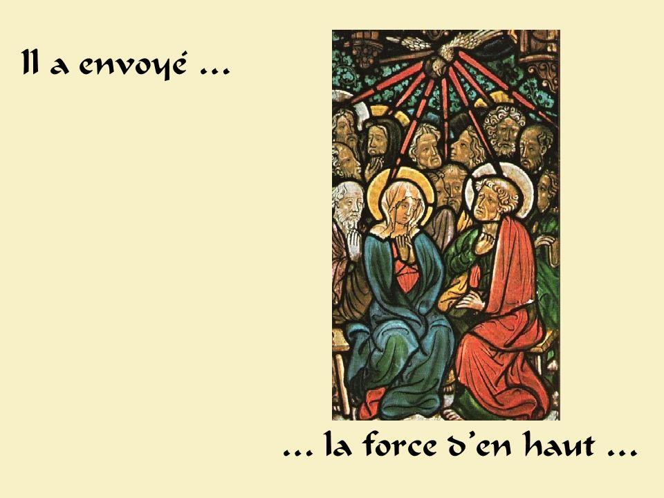 Pentecôte Il a envoyé … … la force den haut …