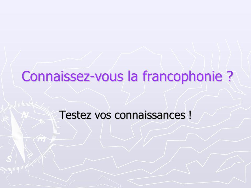 Connaissez-vous la francophonie ? Testez vos connaissances !