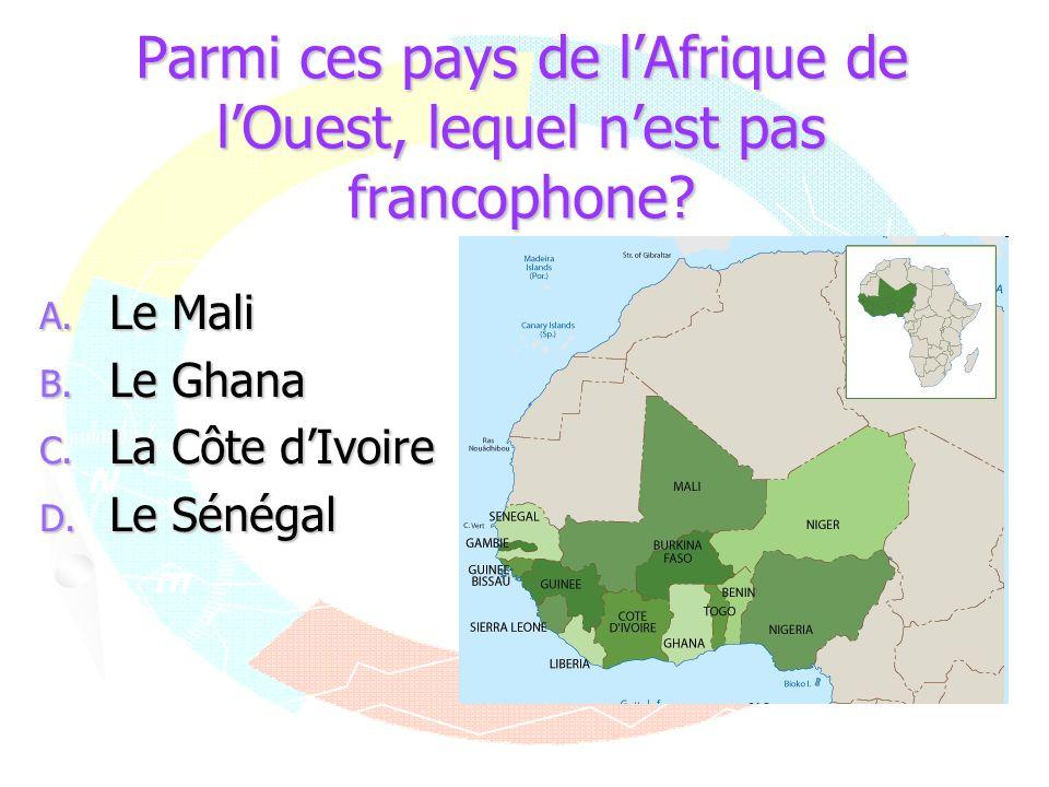 Parmi ces pays de lAfrique de lOuest, lequel nest pas francophone? A. Le Mali B. Le Ghana C. La Côte dIvoire D. Le Sénégal
