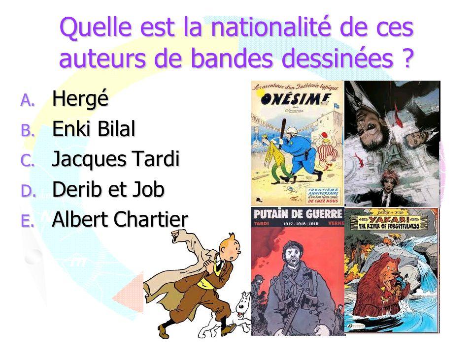 Quelle est la nationalité de ces auteurs de bandes dessinées ? A. Hergé B. Enki Bilal C. Jacques Tardi D. Derib et Job E. Albert Chartier
