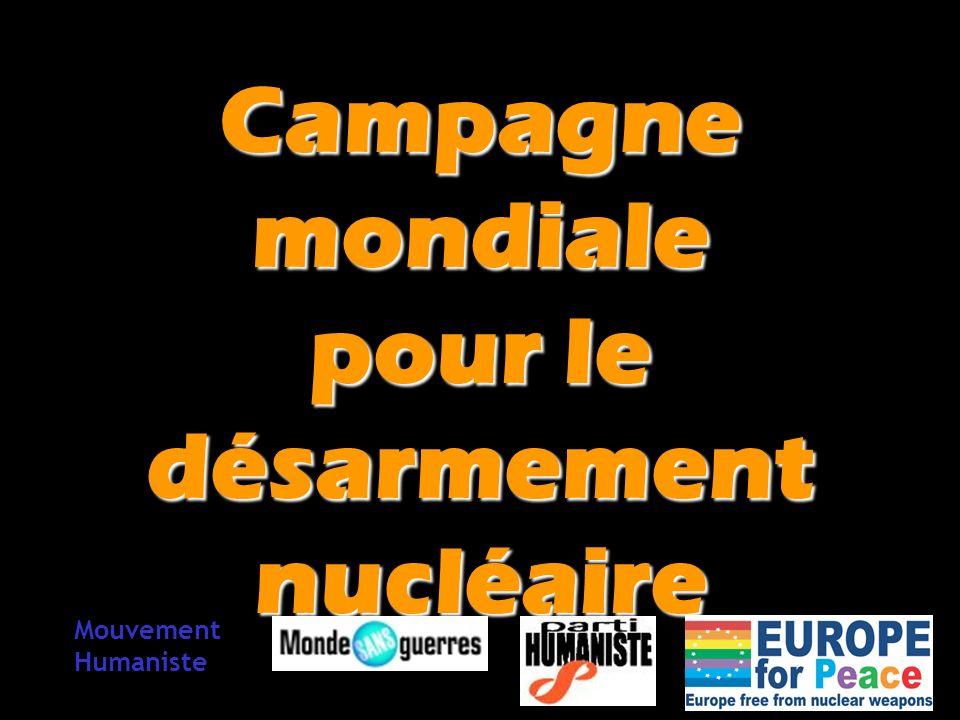 Campagne mondiale pour le désarmement nucléaire Mouvement Humaniste
