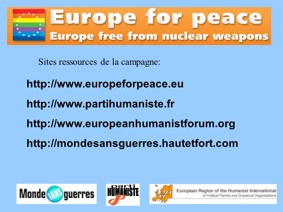 http://www.europeforpeace.eu http://www.partihumaniste.fr http://www.europeanhumanistforum.org http://mondesansguerres.hautetfort.com Sites ressources