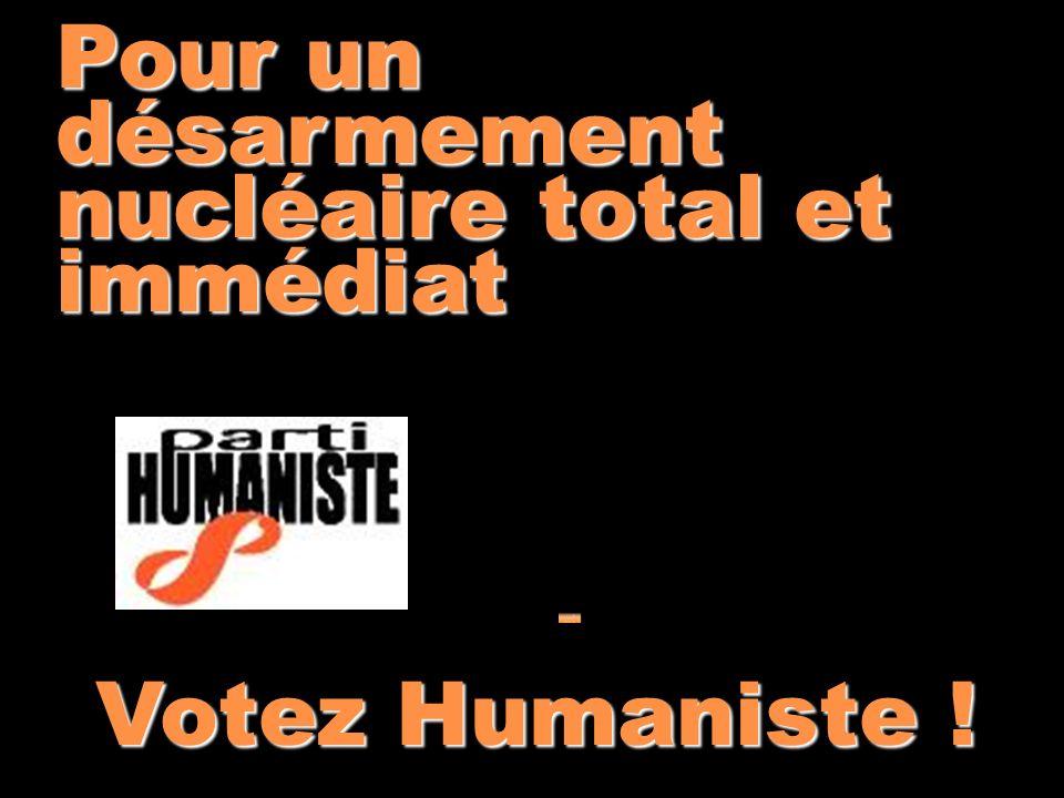 Pour un désarmement nucléaire total et immédiat Votez Humaniste !