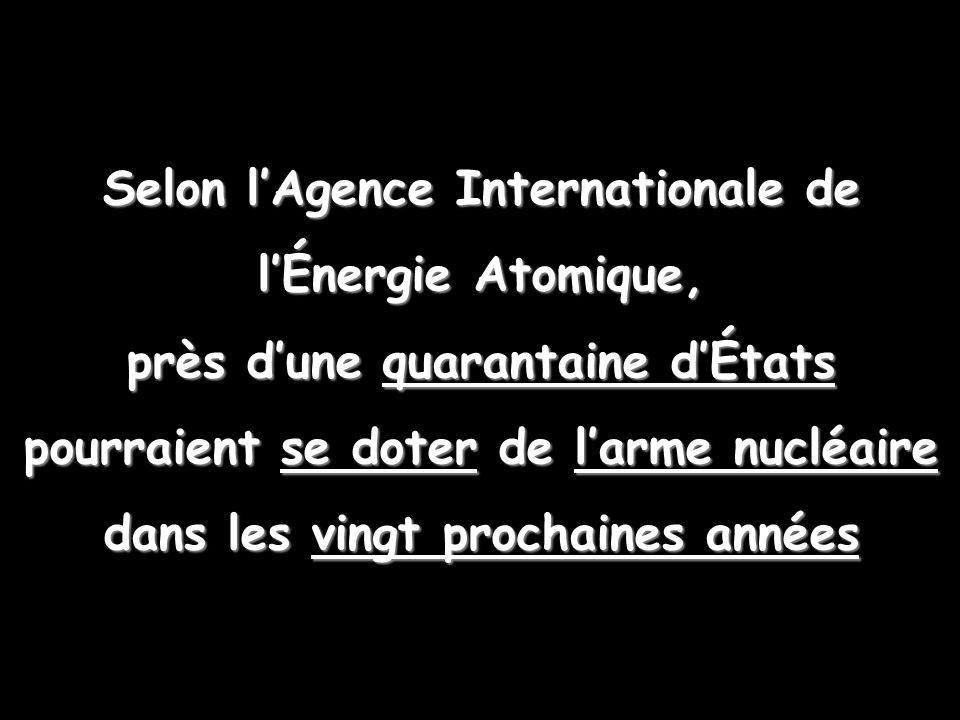 Selon lAgence Internationale de lÉnergie Atomique, près dune quarantaine dÉtats pourraient se doter de larme nucléaire dans les vingt prochaines année