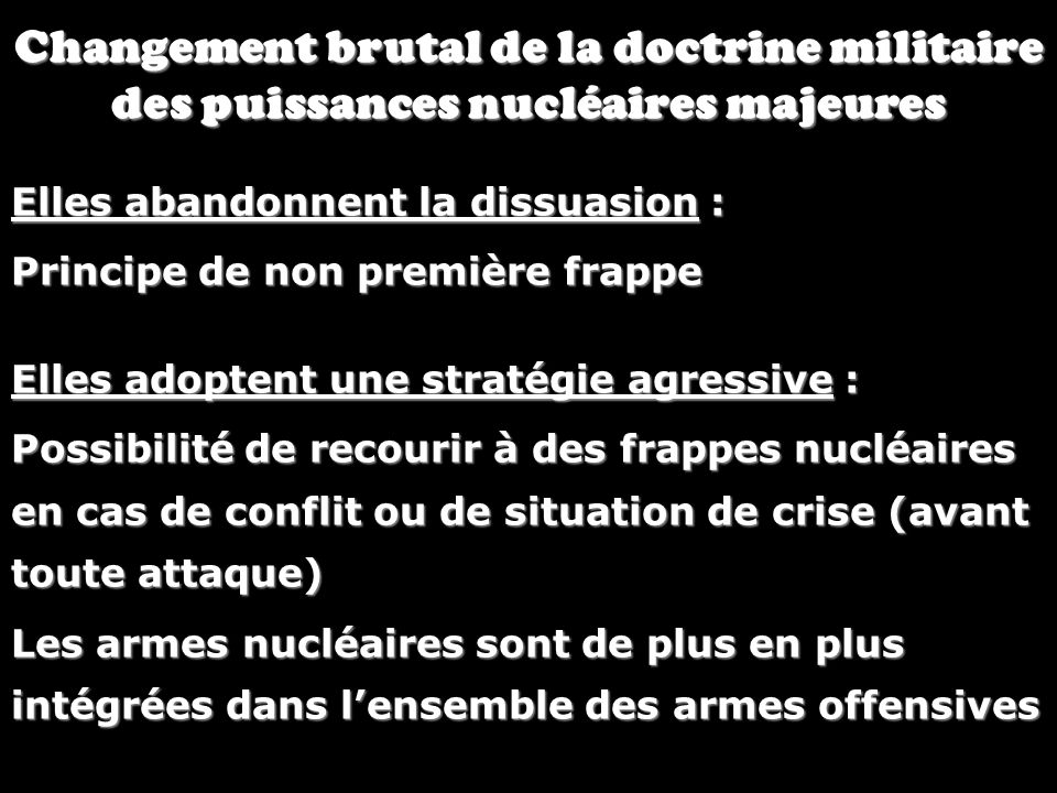 Changement brutal de la doctrine militaire des puissances nucléaires majeures Elles abandonnent la dissuasion : Principe de non première frappe Elles