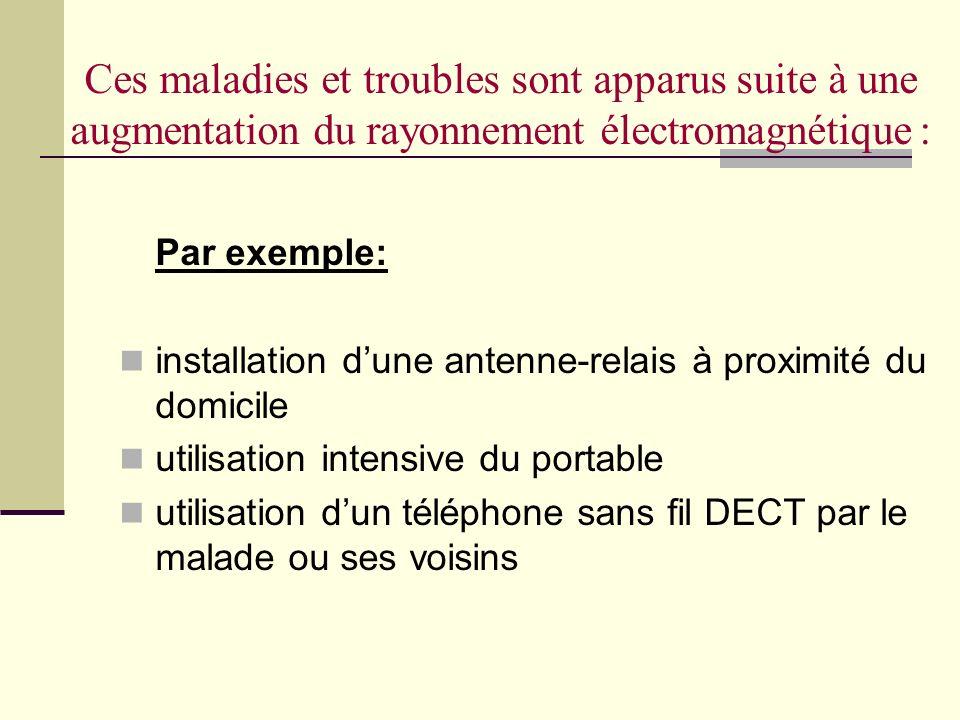 Ces maladies et troubles sont apparus suite à une augmentation du rayonnement électromagnétique : Par exemple: installation dune antenne-relais à prox