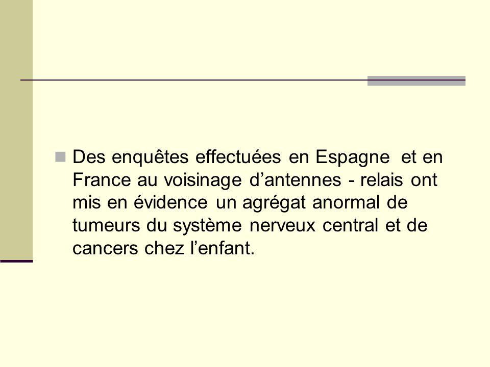 Des enquêtes effectuées en Espagne et en France au voisinage dantennes - relais ont mis en évidence un agrégat anormal de tumeurs du système nerveux c